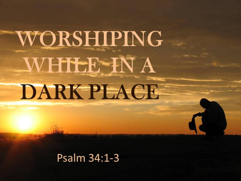 Worshiping While in a Dark Place